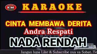 CINTA MEMBAWA DERITA -Andra Respati (Karaoke/Lirik) NADA RENDAH KN7000