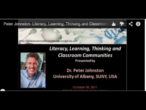 Peter Johnston- Literacy, Learning, Thinking and Classroom C