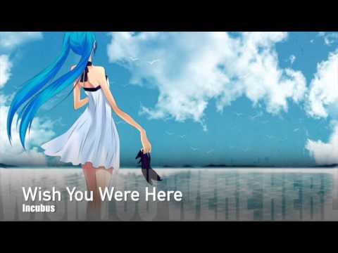 🎵 Nightcore - Wish You Were Here (Incubus) 💙🌴