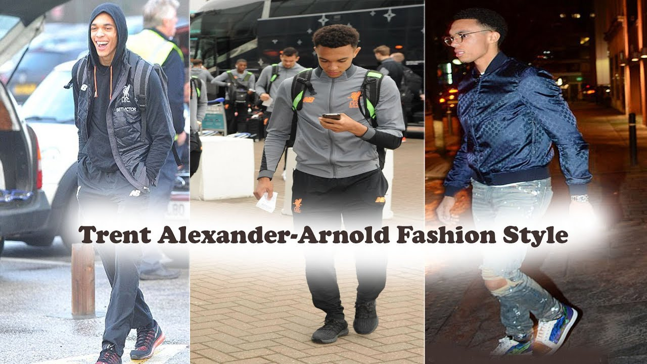 Trent Alexander-Arnold Fashion Style 2019