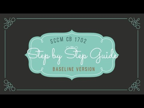 Step by Step Video Guide for SCCM CB 1702 Baseline version Installation
