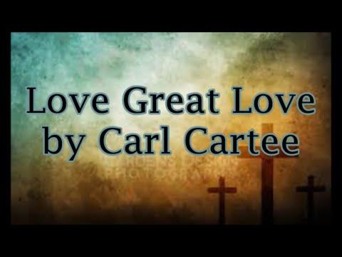 Love Great Love by Carl Cartee (Lyrics)