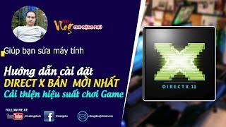 Chu Đặng Phú HƯỚNG DẪN NÂNG CẤP PHIÊN BẢN DIRECTX MỚI NHẤT ĐỂ CẢI THIỆN HIỆU SUẤT MÁY TÍNH CHƠI GAME