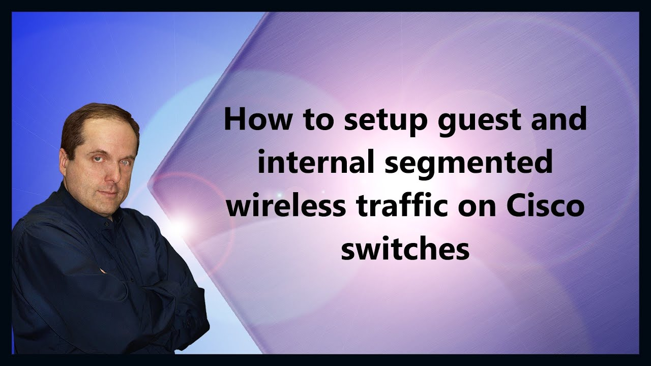 How to setup guest and internal segmented wireless traffic on Cisco switches