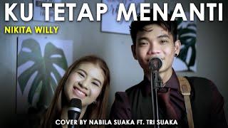 Download lagu KU TETAP MENANTI - NIKITA WILLY (LIRIK) COVER  NABILA SUAKA FT. TRI SUAKA