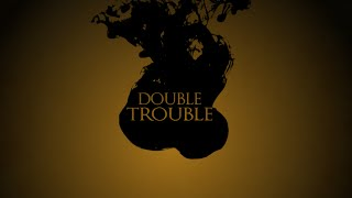 Gambar cover Double Trouble - Lyric Video