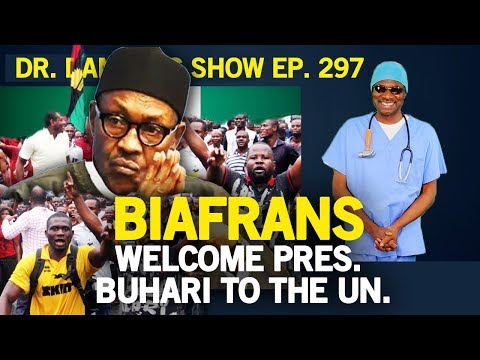 Dr. Damages Show - episode 297: Biafrans welcome Pres. Buhari to the UN