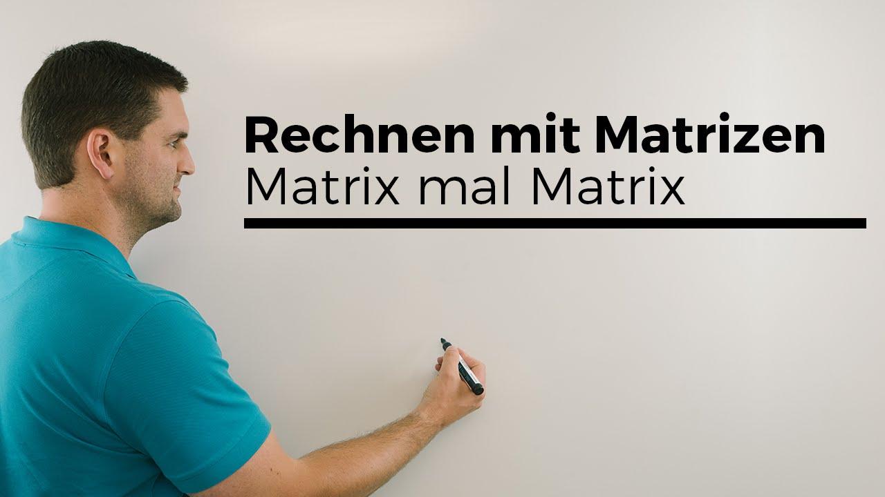 Rechnen mit Matrizen, Matrix mal Matrix, Matrizen multiplizieren ...