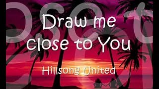 HILLSONG UNITED - DRAW ME CLOSE TO YOU WITH LYRICS