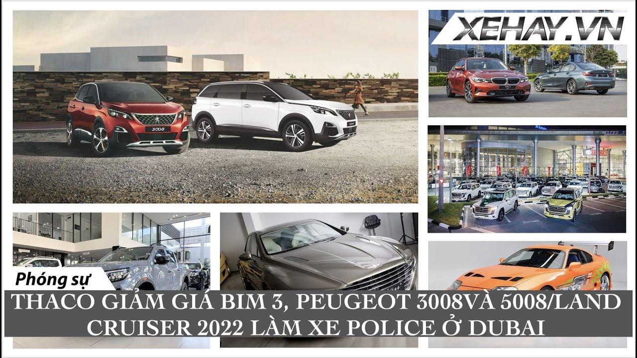 Thaco giảm giá loạt BMW 3-series, Peugeot 3008 và 5008/ Land Cruiser 2022 làm xe Cảnh Sát Dubai ...