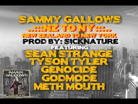Sammy Gallows Ft. Sean Strange, Tyson Tyler, Genocide, Godmode & Meth Mouth - NZ to NY