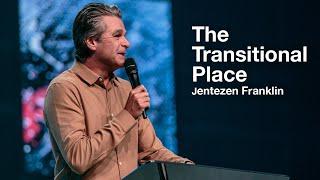 The Transitional Place | Jentezen Franklin