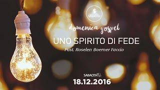 Domenica Gospel @ Milano   Uno Spirito di Fede - Pastore Roselen   18.12.2016