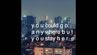 city girl   you could go anywhere but you stay here