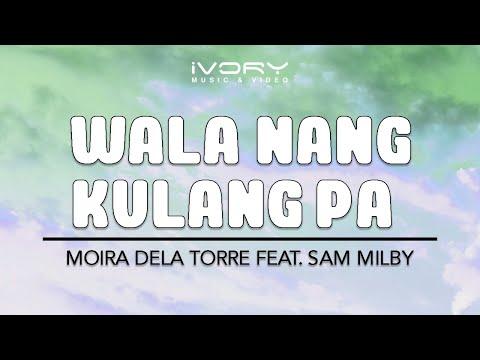 Moira Dela Torre  Wala Nang Kulang Pa feat Sam Mil   Lyric