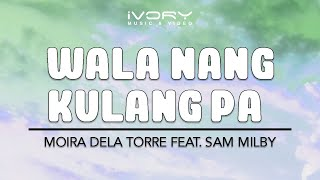 Moira Dela Torre | Wala Nang Kulang Pa feat. Sam Milby | Official Lyric Video