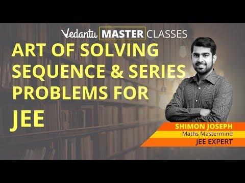 Sequence and Series Problems for JEE Main 2019 | Easy Methods & Tricks to Crack JEE Maths Questions