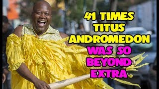 41 Times Titus Andromedon Was So Beyond Extra