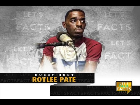 """LET'S TALK FACTS"" LIVE 4-2-17 FEATURING COMEDIAN ROYLEE PATE"