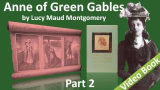 Part 2 - Anne of Green Gables Audiobook by Lucy Maud Montgomery (Chs 11-18)(, 2011-09-22T00:06:15.000Z)