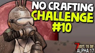 AN UNEXPECTED HORDE NIGHT! - NO CRAFTING CHALLENGE #10 in ALPHA 17 | 7 Days to Die (2019 Alpha 17.2)