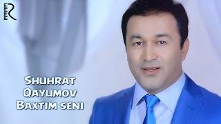 Скачать Shuhrat Qayumov Baxtim Seni Шухрат Каюмов Бахтим сени
