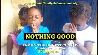 NOTHING GOOD (Family The Honest Comedy)(Episode 35)