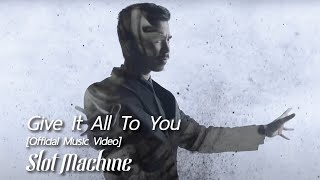 Slot Machine - Give It All To You [Official Music Video]