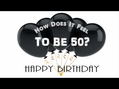 How Does It Feel To Be Fifty -- A Birthday Song