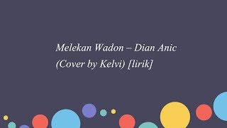 Melekan Wadon – Dian Anic (Cover by Kelvi) [lirik]