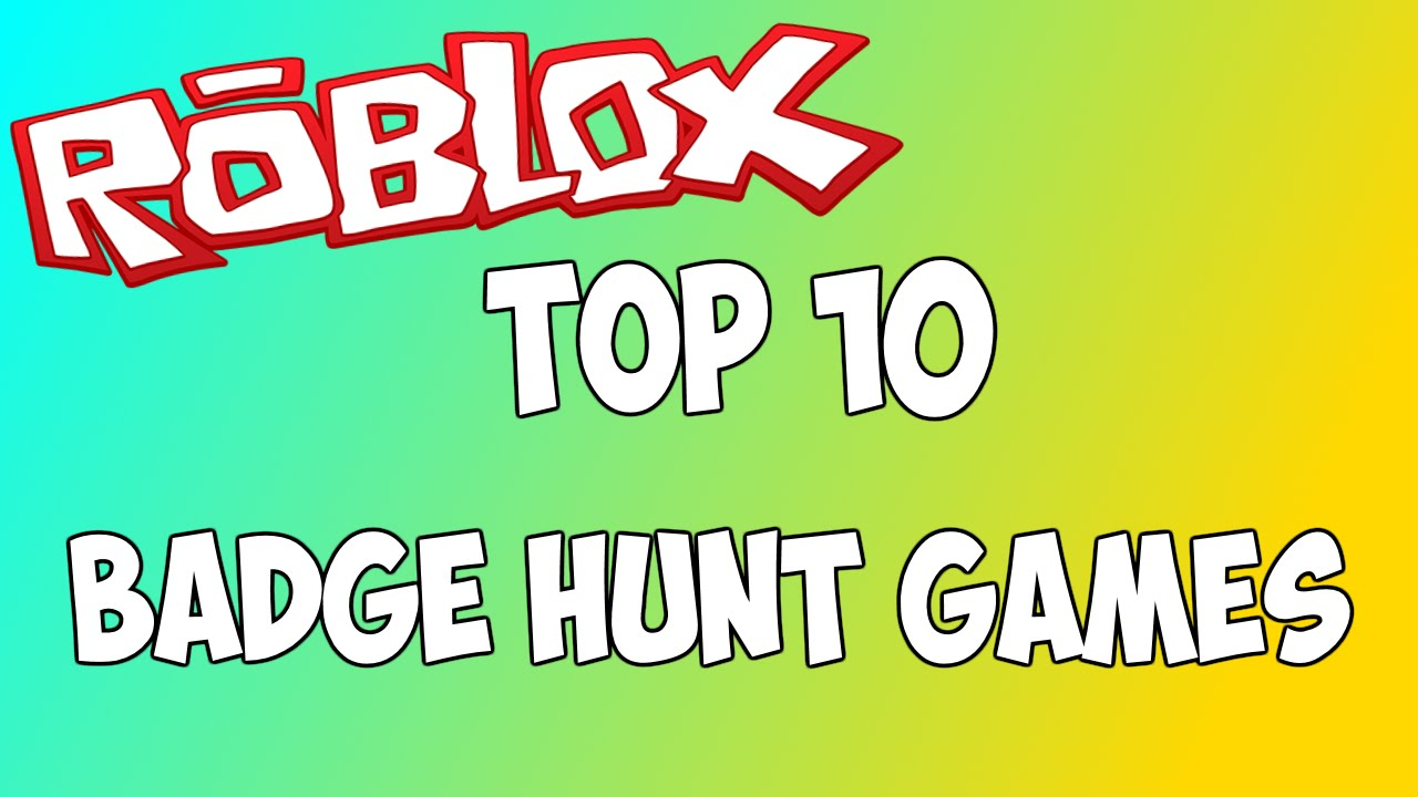 Roblox Games With A Lot Of Badges Top 10 Badge Hunt Games Roblox Youtube