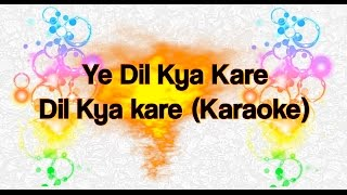 Download Yeh Dil Kya Kare - Dil Kya Kare (Karaoke) MP3 song and Music Video