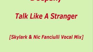 Deepsky - Talk Like A Stranger (Skylark & Nic Fanciulli Vocal Mix) [HD]