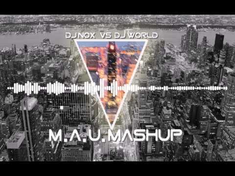 DJ NOX vs DJ WORLD - M.A.U.  Mashup