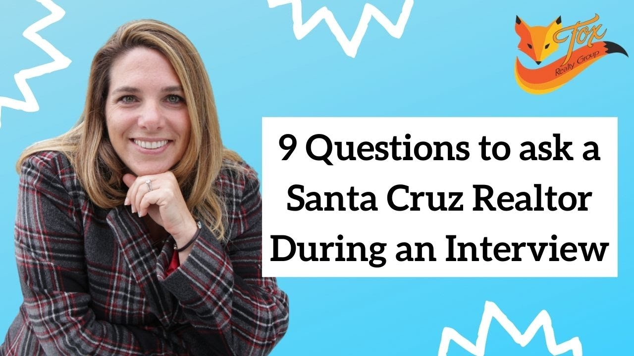 9 Questions to ask a Santa Cruz Realtor During an Interview!