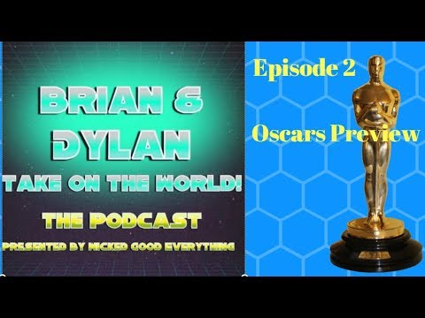Oscars 2018 Preview-Brian and Dylan Take On The World Episode 2