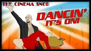 The Cinema Snob: DANCIN' IT'S ON!