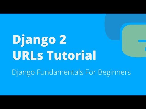Django 2 URLs Tutorial For Beginners (2018)