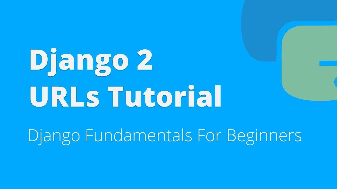Django 2 URLs Tutorial For Beginners (2018)