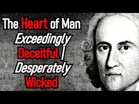 Jonathan Edwards Sermon - The Heart of Man is Exceedingly Deceitful