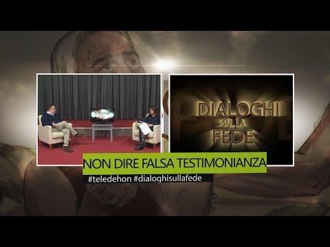 DIALOGHI SULLA FEDE - NON DIRE FALSA TESTIMONIANZA