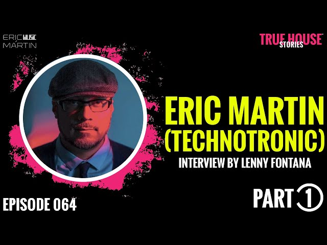 Eric Martin (Technotronic) interviewed by Lenny Fontana for True House Stories # 064 (Part 1)