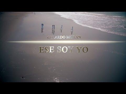 GERARDO MORAN - ESE SOY YO (VIDEO OFICIAL)