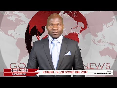 JOURNAL DU 28 NOVEMBRE 2017 [GOSPELCROSS NEWS]