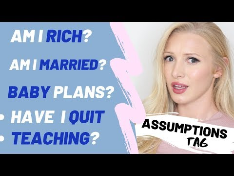 ASSUMPTIONS TAG : Money, Quitting Teaching, Marriage, Babies & More