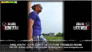 King Youth - Gyal Give It Up [Future Troubles Riddim] October 2013