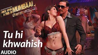 Tu Hi Khwahish Full Audio   Once Upon A Time In Mumbaai Dobaara   Akshay Kumar, Sonakshi Sinha
