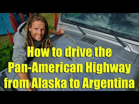 How To Drive The Pan-American Highway From Alaska To Argentina!