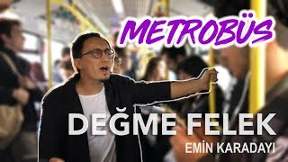 Emin Karadayı - Değme Felek ( Metrobüs Performans )