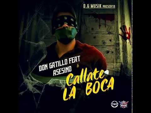 Don gatillo feat asesino callate la boca youtube - Callate la boca ...